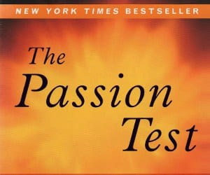 The Passion Test was an excellent book to start defining my desires and finding purpose in life, but something more is required to make an ideal life real...