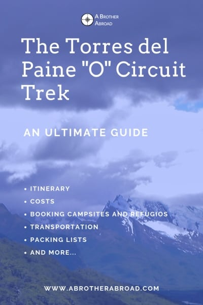 Ultimate Guide to the Torres del Paine O Circuit Trek | packing lists, campsites and refugios with instructions for how to book, packing list, budget and costs, transportation plans, and more | www.ABrotherAbroad.com