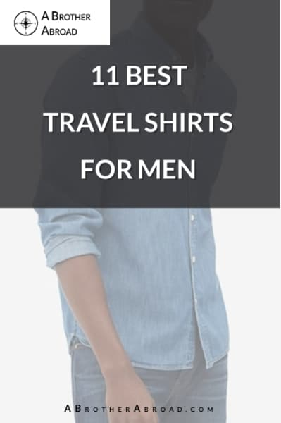 The 11 Best Travel Shirts for Men   A Brother Abroad